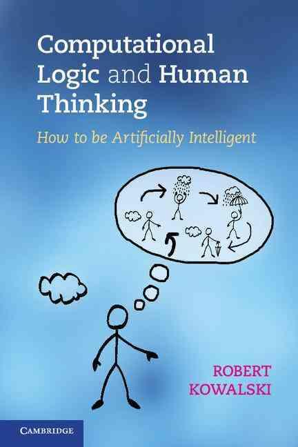 Computational Logic and Human Thinking By Kowalski, Robert